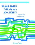 Human Givens Therapy with Adolescents : A Practical Guide for Professionals - Yvonne Yates