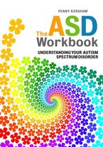 The ASD Workbook : Understanding Your Autism Spectrum Disorder - Penny Kershaw