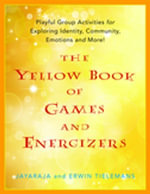 The Yellow Book of Games and Energizers : Playful Group Activities for Exploring Identity, Community, Emotions and More! - Jayaraja Jayaraja