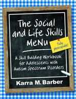 The Social and Life Skills Menu : A Skill Building Workbook for Adolescents with Autism Spectrum Disorders - Karra Barber