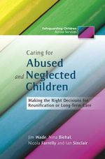 Caring for Abused and Neglected Children : Making the Right Decisions for Reunification or Long-Term Care - Nina Biehal