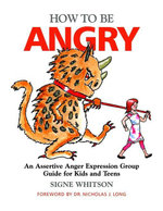 How to Be Angry : An Assertive Anger Expression Group Guide for Kids and Teens - Signe Whitson