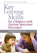 Key Learning Skills for Children with Autism Spectrum Disorders : A Blueprint for Life - Nicole DeWitt
