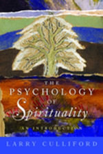 The Psychology of Spirituality : An Introduction - Larry Culliford