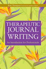 Therapeutic Journal Writing : An Introduction for Professionals - Kate Thompson