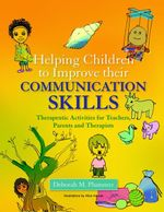 Helping Children to Improve their Communication Skills : Therapeutic Activities for Teachers, Parents and Therapists - Deborah Plummer