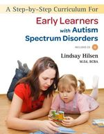 A Step-by-Step Curriculum for Early Learners with Autism Spectrum Disorders - Lindsay Hilsen