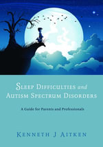 Sleep Difficulties and Autism Spectrum Disorders : A Guide for Parents and Professionals - Kenneth Aitken