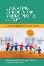 Educating Children and Young People in Care : Learning Placements and Caring Schools - Sonia Jackson