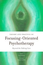Theory and Practice of Focusing-Oriented Psychotherapy : Beyond the Talking Cure