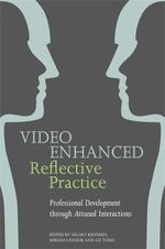 Video Enhanced Reflective Practice : Professional Development through Attuned Interactions