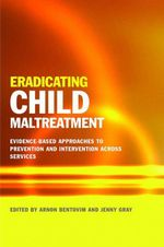Eradicating Child Maltreatment : Evidence-Based Approaches to Prevention and Intervention Across Services