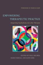 Empowering Therapeutic Practice : Integrating Psychodrama into other Therapies