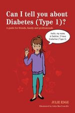 Can I tell you about Diabetes (Type 1)? : A guide for friends, family and professionals - Julie Edge