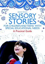 Sensory Stories for Children and Teens with Special Educational Needs : A Practical Guide - Joanna Grace