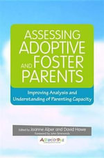 Assessing Adoptive and Foster Parents : Improving Analysis and Understanding of Parenting Capacity