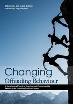 Changing Offending Behaviour : A Handbook of Practical Exercises and Photocopiable Resources for Promoting Positive Change - Clark Baim