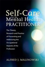 Self-Care for the Mental Health Practitioner : The Theory, Research, and Practice of Preventing and Addressing the Occupational Hazards of the Professi - Alfred J. Malinowski