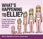What's Happening to Ellie? : A book about puberty for girls and young women with autism and related conditions - Kate E. Reynolds