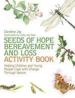 Seeds of Hope Bereavement and Loss Activity Book : Helping Children and Young People Cope with Change Through Nature - Caroline Jay