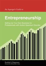 An Asperger's Guide to Entrepreneurship : Setting Up Your Own Business for Professionals with Autism Spectrum Disorder - Rosalind Bergemann