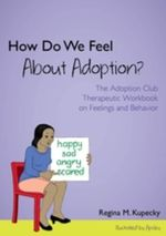 How Do We Feel About Adoption? : The Adoption Club Therapeutic Workbook on Feelings and Behavior - Regina M. Kupecky