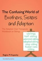 The Confusing World of Brothers, Sisters and Adoption : The Adoption Club Therapeutic Workbook on Siblings - Regina M. Kupecky