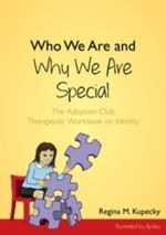 Who We Are and Why We Are Special : The Adoption Club Therapeutic Workbook on Identity - Regina M. Kupecky