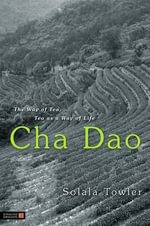 Cha Dao : The Way of Tea, Tea as a Way of Life - Solala Towler