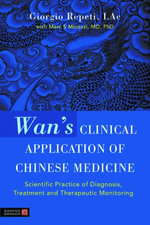 Wan's Clinical Application of Chinese Medicine : Scientific Practice of Diagnosis, Treatment and Therapeutic Monitoring - Giorgio Repeti