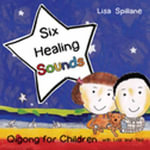 Six Healing Sounds with Lisa and Ted : Qigong for Children - Lisa Spillane