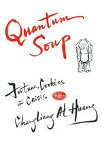 Quantum Soup : Fortune Cookies in Crisis New and enlarged edition - Chungliang Al Huang