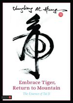 Embrace Tiger, Return to Mountain : The Essence of Tai Ji - Chungliang Al Huang