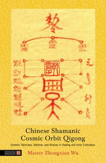 Chinese Shamanic Cosmic Orbit Qigong : Esoteric Talismans, Mantras, and Mudras in Healing and Inner Cultivation - Zhongxian Wu