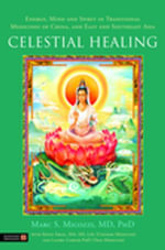 Celestial Healing : Energy, Mind and Spirit in Traditional Medicines of China, and East and Southeast Asia - Marc Micozzi