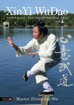 Xinyi Wudao : Heart-Mind - The DAO of Martial Arts - Zhongxian Wu
