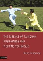 The Essence of Taijiquan Push-Hands and Fighting Technique - Fengming Wang