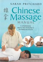 Chinese Massage Manual : A comprehensive, step-by-step introduction to the healing art of Tui na - Sarah Pritchard