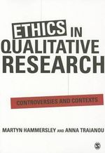 Ethics in Qualitative Research : Controversies and Contexts - Anna Traianou