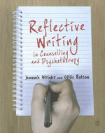 Reflective Writing in Counselling and Psychotherapy - Jeannie Wright