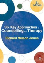 Six Key Approaches to Counselling and Therapy - Richard Nelson-Jones