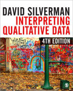 Interpreting Qualitative Data : A Guide to the Principles of Qualitative Research : 4th Edition - David Silverman