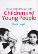 Person-Centred Therapy with Children & Young People : A Child-Centred Approach - David Smyth