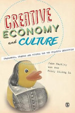 Creative Economy and Culture : Challenges, Changes and Futures for the Creative Industries - John Hartley