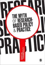 The Myth of Research-Based Policy and Practice : The Case of Reviewing Ethnic Inequalities in Educa... - Martyn Hammersley