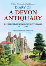 Peter Orlando Hutchinson's Diary of a Devon Antiquary : Illustrated Journals and Sketchbooks, 1871-1894 - Jeremy Butler