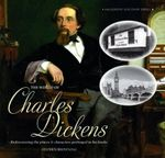 The World of Charles Dickens : Rediscovering the Places & Characters Portrayed in His Books - Stephen Browning