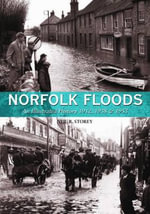 Norfolk Floods : An Illustrated History, 1912, 1938 & 1953 - Neil R. Storey