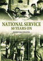 National Service Fifty Years On - Berwick Coates