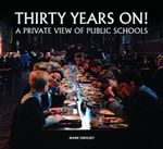 Thirty Years on! A Private View of Public Schools - Mark Draisey